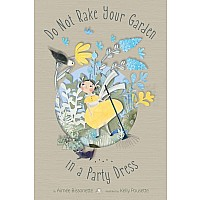 Bc-1B. Do Not Rake Your Garden In A Party Dress. By Aimee Bissonette. Illustrated By Kelly Pousette