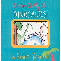 OH MY OH MY OH DINOSAURS! A Book of Opposites