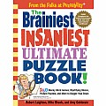 The Brainiest Insaniest Ultimate Puzzle Book!: 250 Wacky Word Games, Mystifying Mazes, Picture Puzzles, and More to Boggle Your