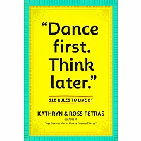 """Dance First. Think Later"": 618 Rules to Live By"