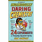 The Book of Ingeniously Daring Chemistry: 24 Experiments for Young Scientists