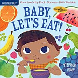 Indestructibles: Baby, Let's Eat!: Chew Proof · Rip Proof · Nontoxic · 100% Washable (Book for Babies, Newborn Books, Safe to C
