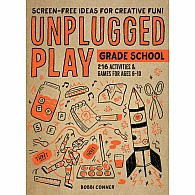 Unplugged Play: Grade School: 216 Activities & Games for Ages 6-10
