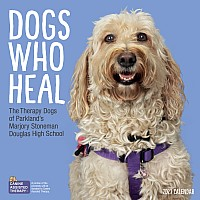 Dogs Who Heal Wall Calendar 2021: The Therapy Dogs of Parkland's Marjory Stoneman Douglas High School