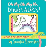 Oh My Oh My Oh Dinosaurs!: A Book Of Opposites