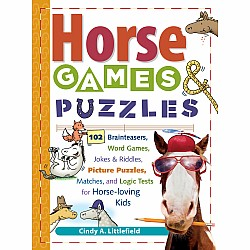 Horse Games & Puzzles: 102 Brainteasers, Word Games, Jokes & Riddles, Picture Puzzlers, Matches & Logic Tests for Horse-Loving