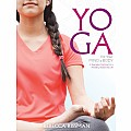 Yoga for Your Mind and Body: A Teenage Practice for a Healthy, Balanced Life