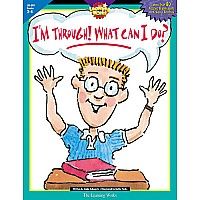 I'm Through! What Can I Do? Gr. 3-4