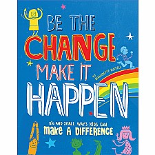 Be The Change, Make It Happen