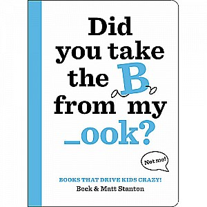Books That Drive Kids CRAZY!: Did You Take the B from My _ook?