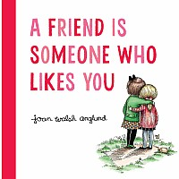 A Friend Is Someone Who Likes You Hardcover
