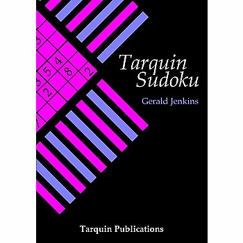 Tarquin Sudoku: Logical Puzzles to Test Your Reasoning Powers and How to Create Them
