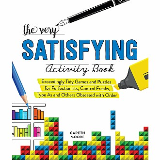 The Very Satisfying Activity Book: Exceedingly Tidy Games and Puzzles for Perfectionists, Control Freaks, Type As, and Others O