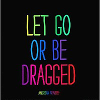 Magnet Let Go Or Be Dragged- American Proverb Quote