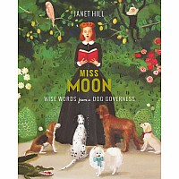 Miss Moon: Wise Words from a Dog Governess - Janet Hill