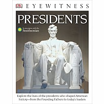 DK Eyewitness Books: Presidents: Explore the Lives of the Presidents Who Shaped American History from the Foundin from the Foun