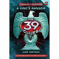 39 Clues, the Cahills Vs. Vespers Book 2: A KingÂ's Ransom