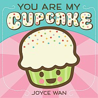 You Are My Cupcake - Joyce Wan