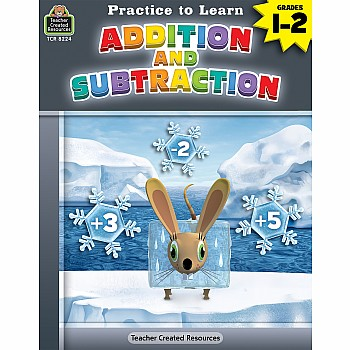 Practice To Learn Workbook: Addition And Subtraction (Gr. 1 - 2)