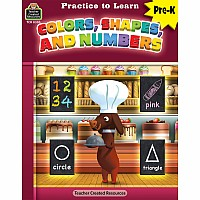 Practice To Learn: Colors, Shapes And Numbers (Prek)