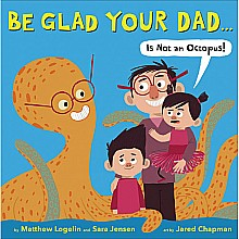 Be Glad Your Dad is not an Octopus